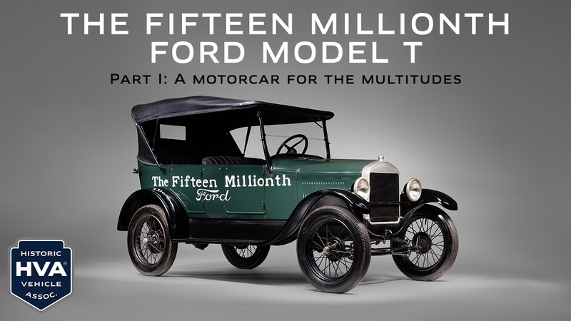 The Fifteen Millionth Ford Model T Part 1 A Motorcar for the Multitudes HVA