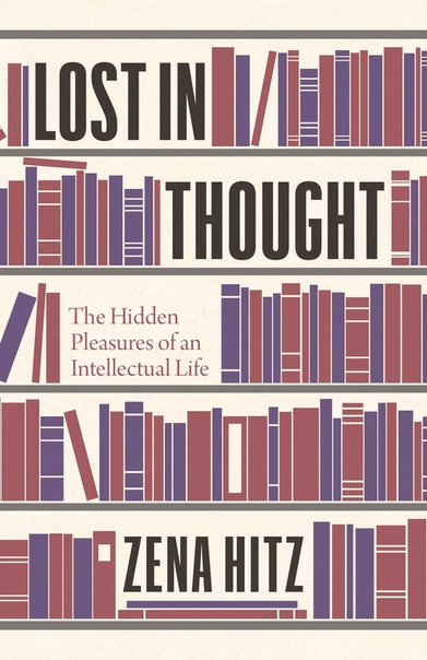 Lost in Thought The Hidden Pleasures of an Intellectual Life by Zena Hitz (z-lib.org)