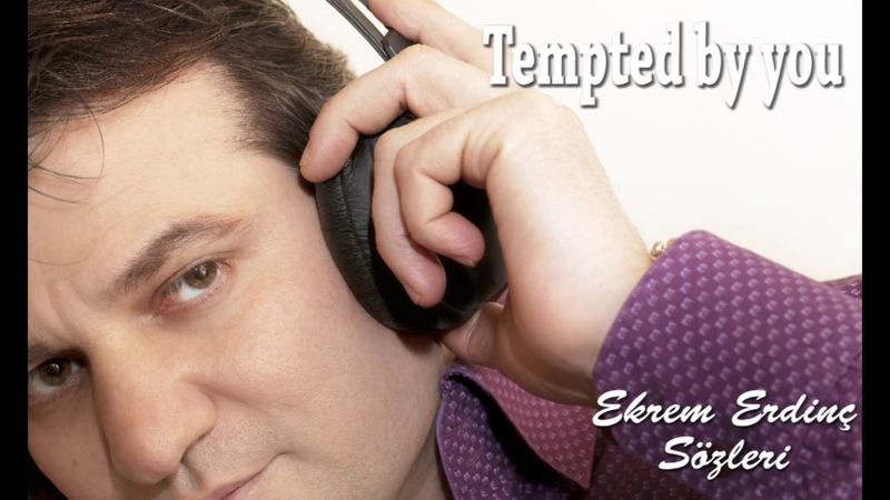 'Tempted by you' Lyrics Ekrem Erdinç Okan Akdeniz