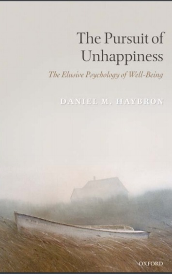 The Pursuit of Unhappiness The Elusive Psychology of Well-Being - Daniel M Haybron