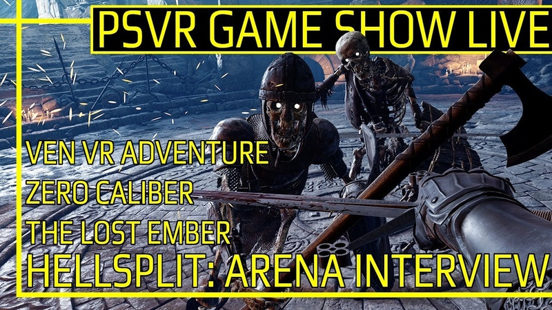 PSVR GAME SHOW Hellsplit Arena Interview Ven VR Adventure Zero Caliber The Lost Ember