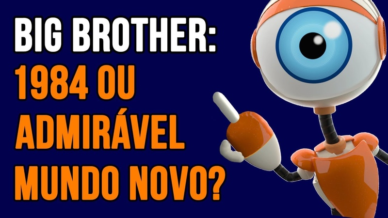 Big Brother 1984 ou Admirável Mundo Novo