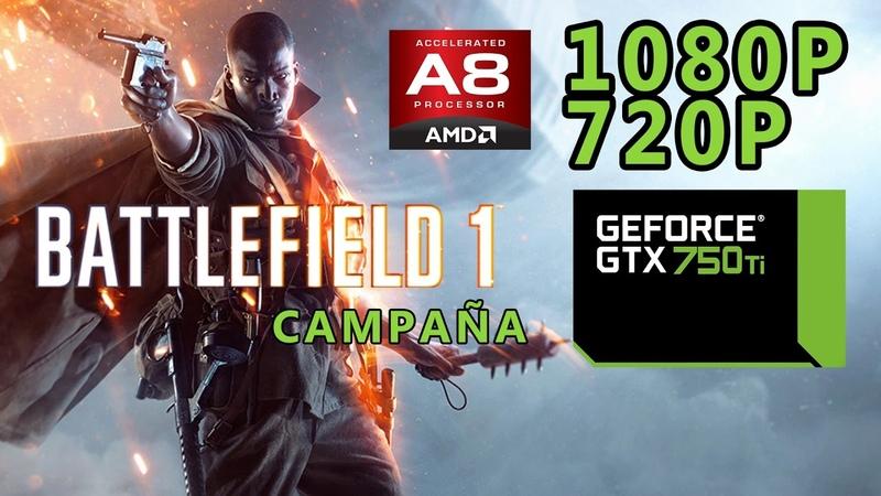 Battlefield 1 Campaña AMD A8 5600K GTX 750 ti 8GB RAM