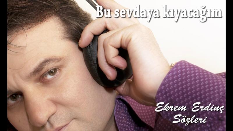 Bu sevdaya kıyacağım Söz Ekrem Erdinç Müzik Okan Akdeniz