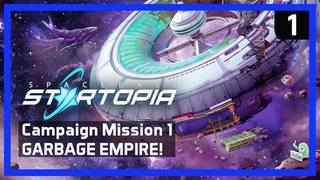 STARBASE STARTOPIA Beta - Campaign Mission 1 GARBAGE EMPIRE! - Tycoon Strategy Game 2020