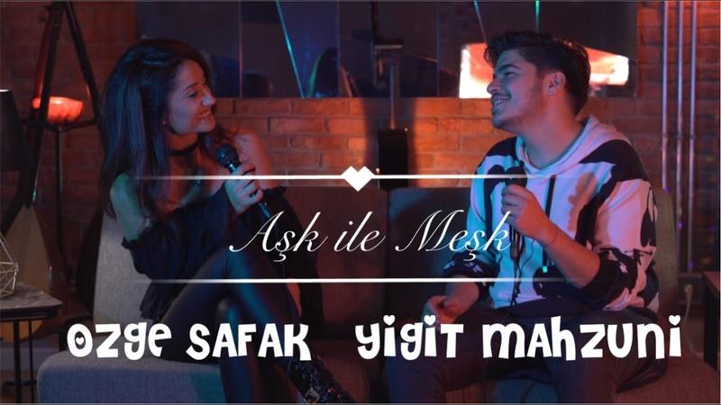 Özge Şafak feat Yigit Mahzuni Aşk ile Meşk