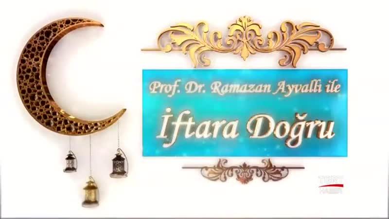 Prof Dr Ramazan Ayvallı İle İftara Doğru 2 Gün 7 Mayıs 2019