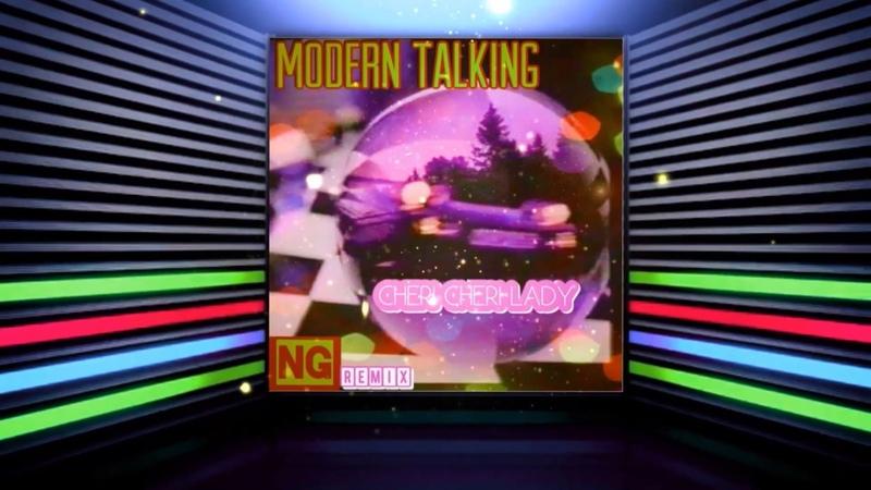 Modern Talking - Cheri Cheri Lady (NG Remix)