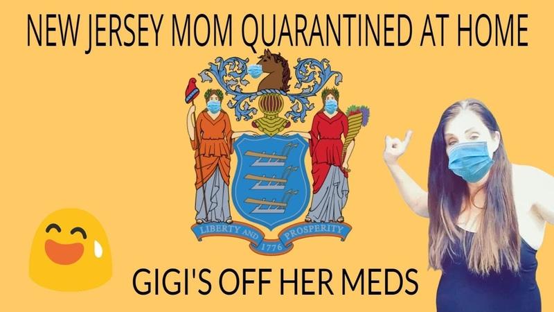 New Jersey Mom Quarantined At Home Gigi's Off Her Meds
