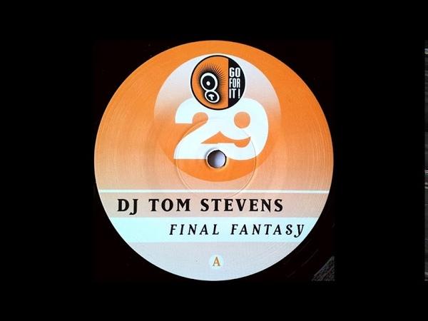 DJ Tom Stevens - Final Fantasy (Original Mix)
