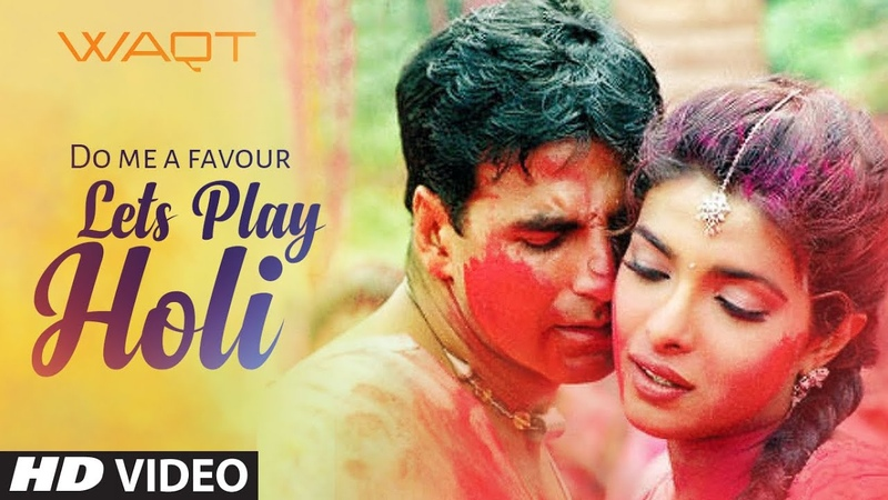 Do Me A Favour Lets Play Holi Waqt The Race Against Time Priyanka Chopra Akshay Kumar