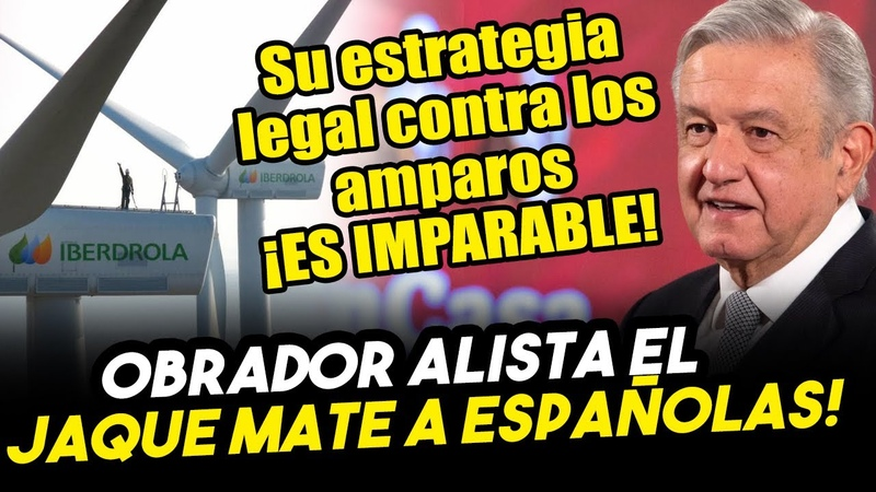 JAQUE MATE La estrategia legal de Obrador contra amparos de españolas es imparable