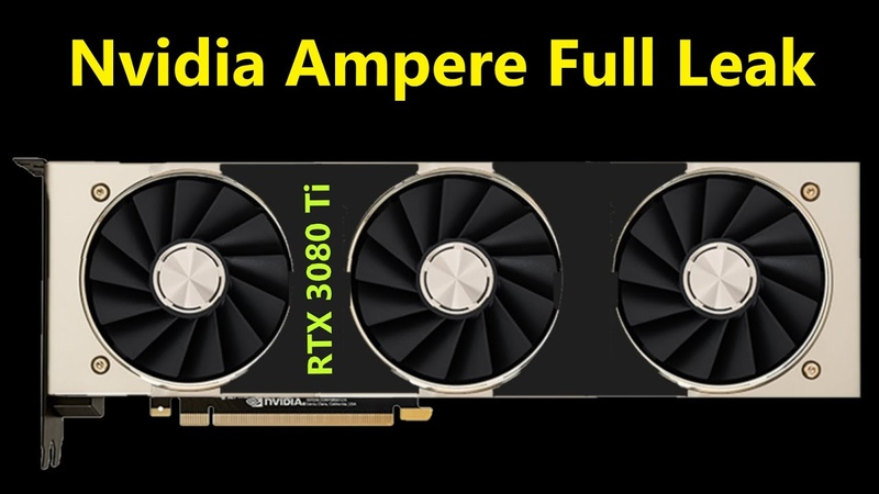 Nvidia 3080 Ti Ampere FULL Leak 7nm EUV 18Gbps needed to Defeat AMD RDNA 2