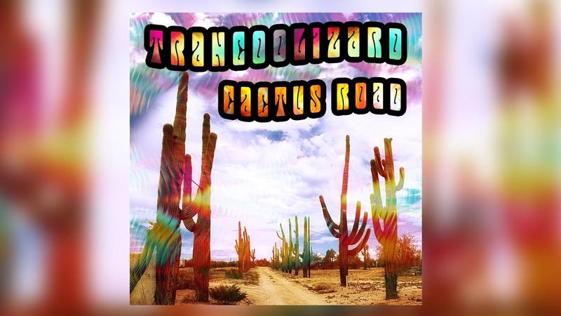 Trancoolizard Cactus Road Full Album 2020 Desert Stoner Rock