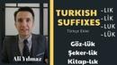 Turkish Suffixes Türkçe Ekler -lık -lik -luk -lük