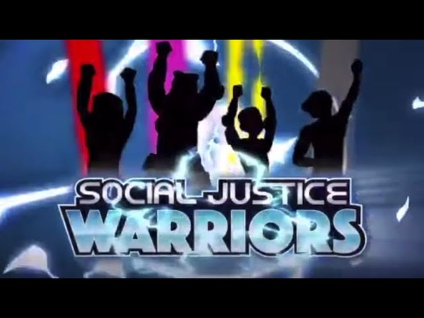 By your powers combined: We are SOCIAL JUSTICE Warriors EPISODE intro Get TRIGGERED
