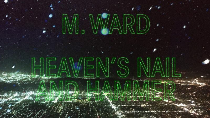 M. Ward - Heaven's Nail and Hammer