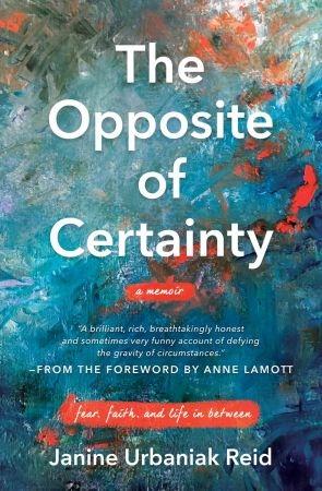 The Opposite of Certainty - Janine Urbaniak Reid